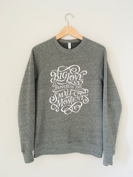 Big Love Small Moments Sweatshirt