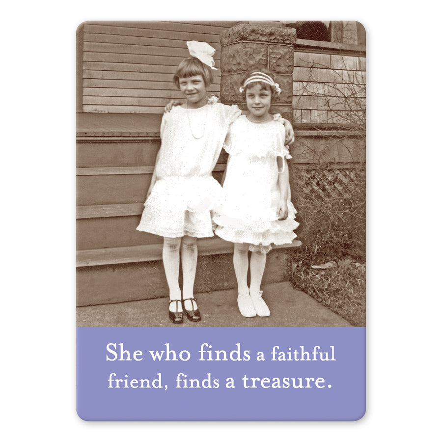 "A rectangular magnet with a photo of two young girls standing side-by-side in frilly dresses and a lavender bar at the bottom with the words ""She who finds a faithful friend, finds a treasure."" on it."