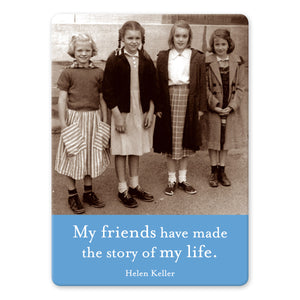 "A rectangular magnet with a photo of four girls standing in a line next to a wall and a blue bar at the bottom with the words ""My friends have made the story of my life. Helen Keller"" on it."