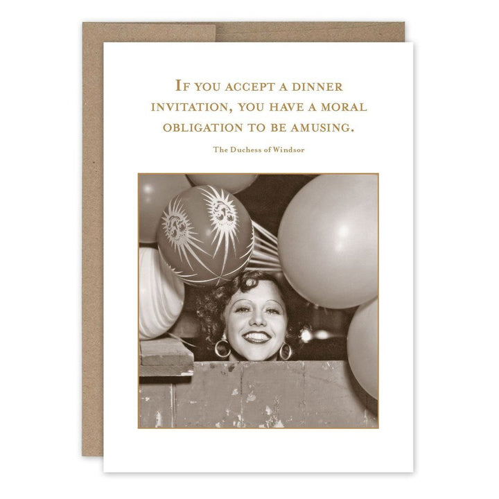"A woman's head poking over a wall as she smiles big for the camera surrounded by balloons. With the text ""If you accept a dinner invitation, you have a moral obligation to be amusing. The Duchess of Windsor"""