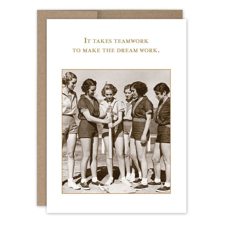 "The card front with an image of 6 women in 50's gym clothes standing around a baseball bat. Above the image are the words ""It takes teamwork to make the dream work."""
