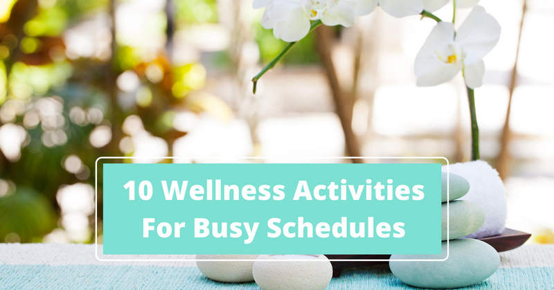10 Wellness Activities for Busy Schedules