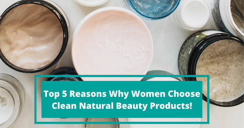 Why women choose clean natural beauty products