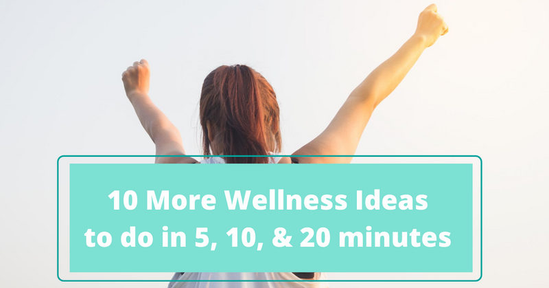 10 More Wellness Ideas