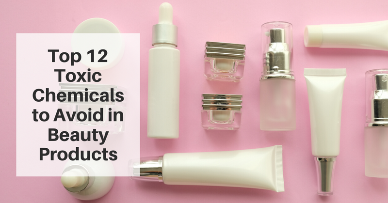 Top 12 Toxic chemicals to avoid in beauty products