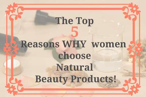 Top 5 Reasons why women choose natural products