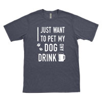 I Just Want to Pet My Dog & Drink Beer