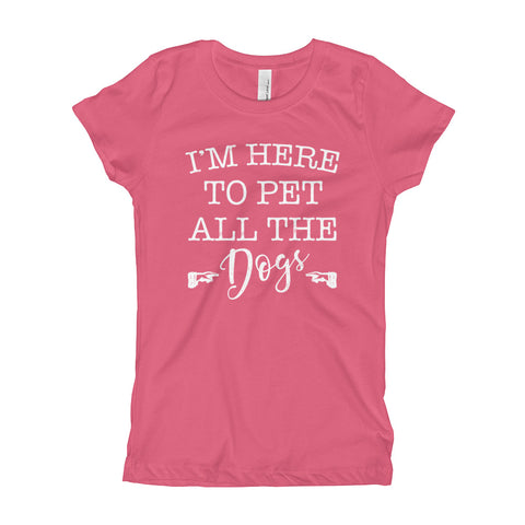 I'm Here to Pet All The Dogs Girl's T-Shirt