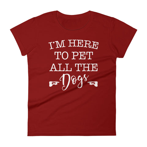 I'm Here to Pet All The Dogs - Women's short sleeve t-shirt