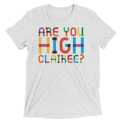 Are You High Clairee (Premium Triblend)