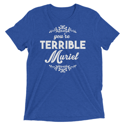 You're Terrible Muriel (Premium Triblend)