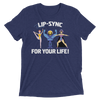 Lip-Sync For Your Life (Premium Triblend)