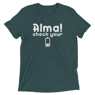 Alma, Check Your Battery (Premium Triblend)