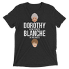 Dorothy in the Streets, Blanche in the Sheets (Premium Triblend)