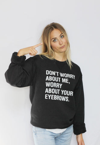 Don't Worry About Me Crew Sweatshirt