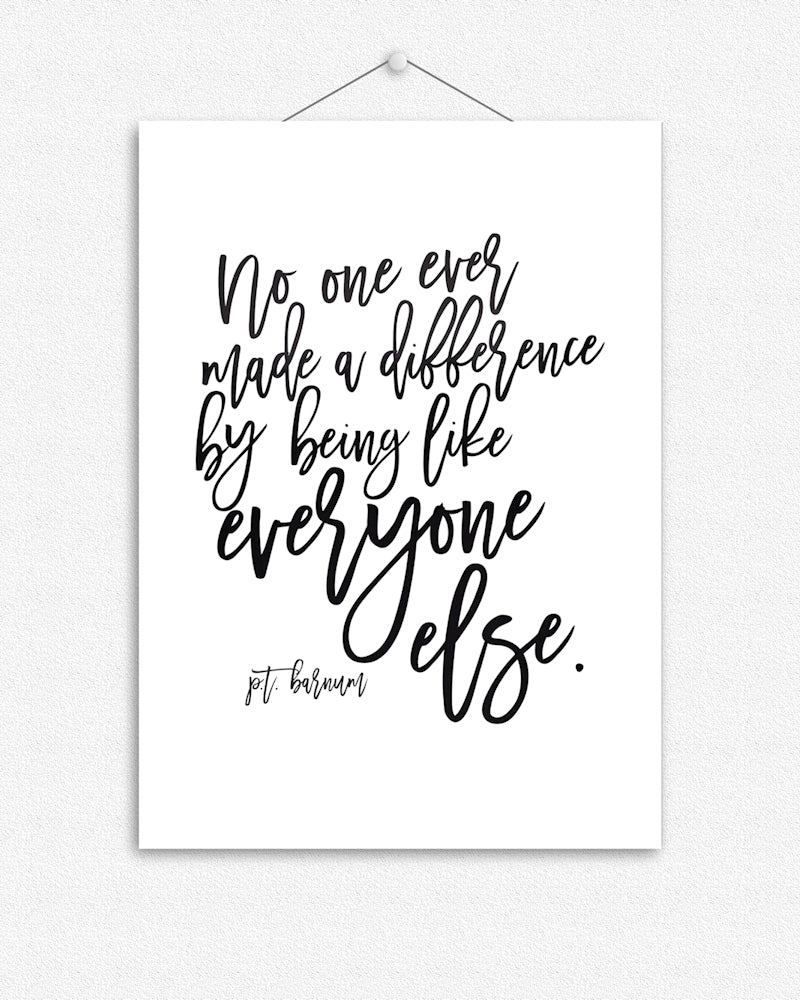 No one ever made a difference by being like everyone else | Foil Print