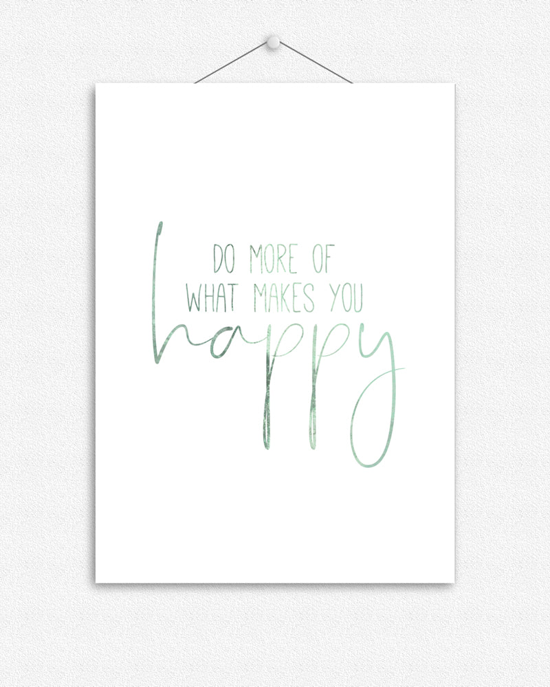 Do more of what makes you happy | Foil Print