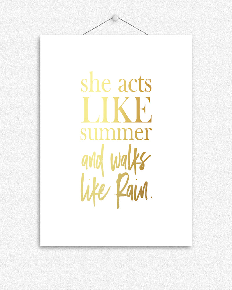 She acts like summer and walks like rain - Drops of Jupiter | Foil Print