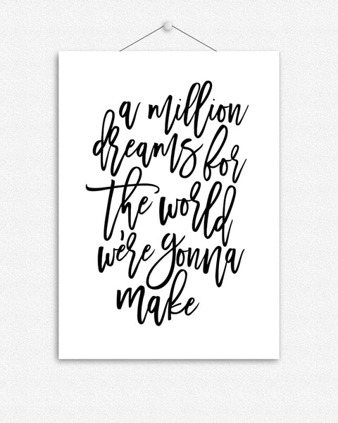 A million dreams for the world we're gonna make | Foil Print