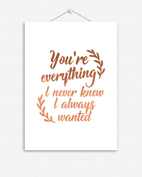You're everything I never knew I always wanted | Foil Print