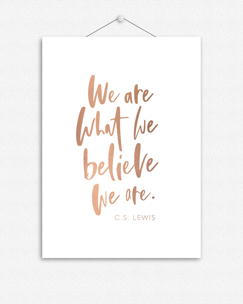 We are what we believe we are | Foil Print