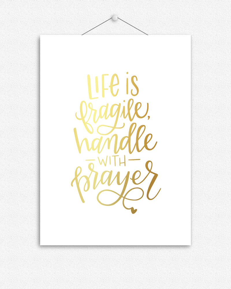 Life is fragile, handle with prayer | Foil Print