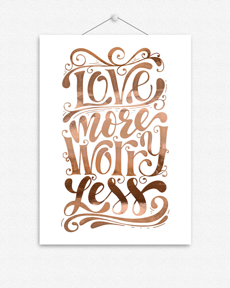Love More & Worry Less | Typographic Foil Print