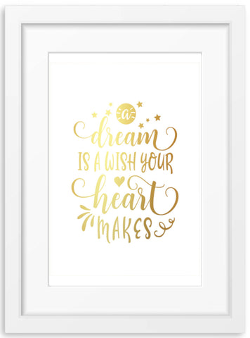 A Dream is a wish your heart makes | Foil Print