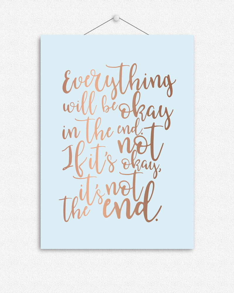 Everything will be ok in the end | Foil Print
