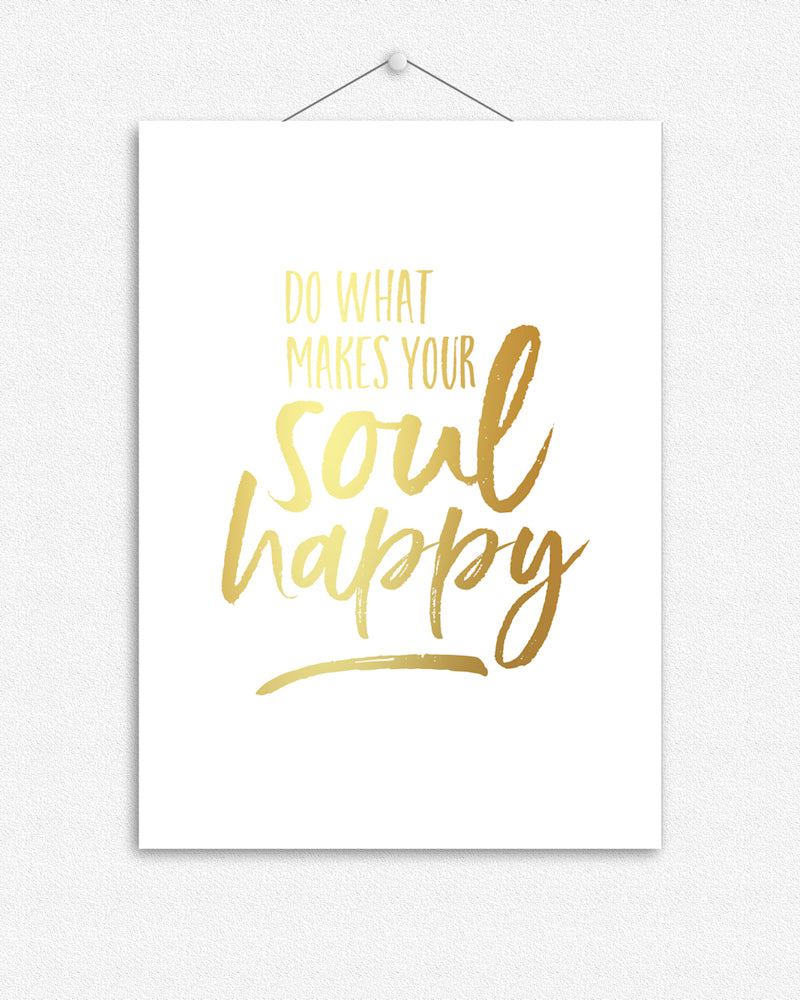 Do what makes your soul happy | Foil Print