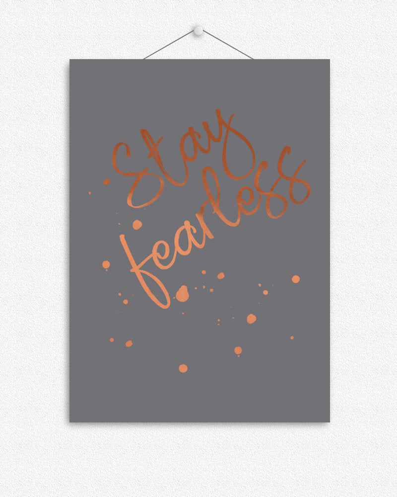 Stay Fearless |   Foil Print