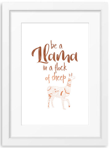 Be a Llama in a flock of sheep - Foil Print