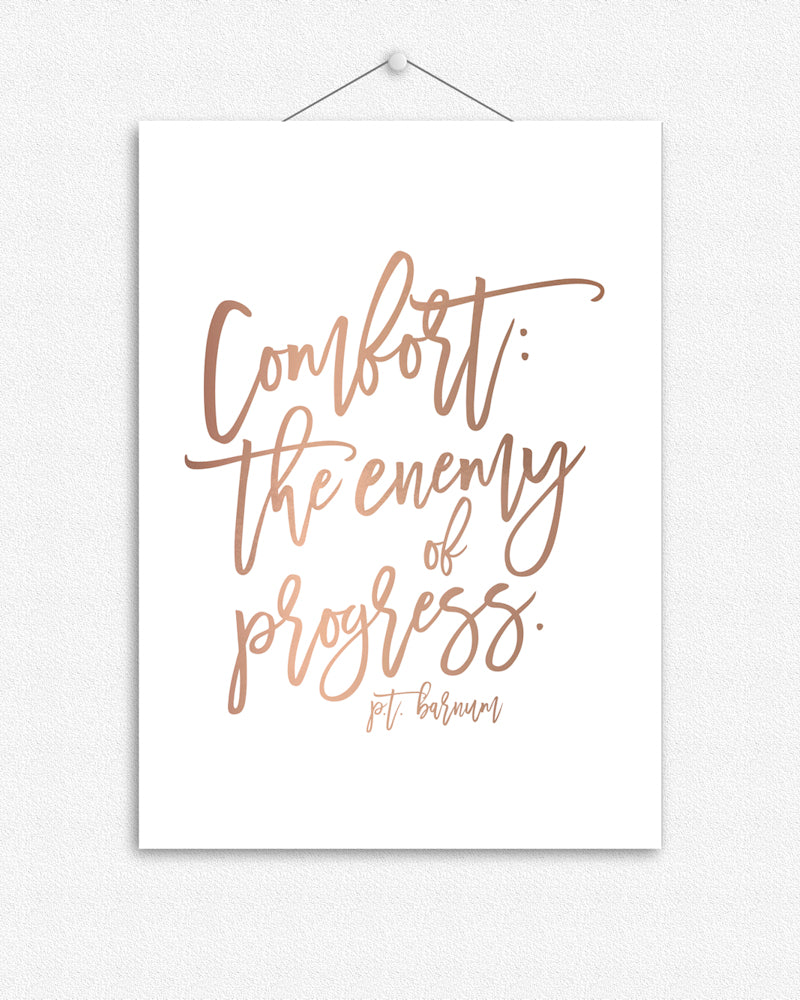 Comfort:  the enemy of progress | Foil Print