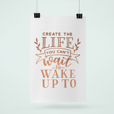 Create the life you want to wake up to | Foil Print
