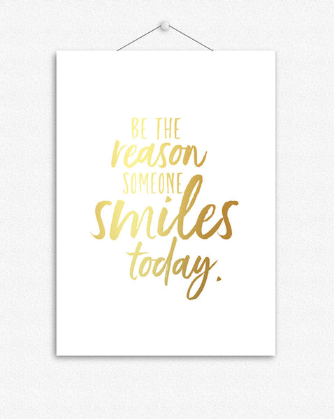 Be the reason someone smiles today | Foil Print