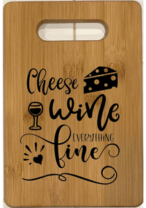 Cheese, Wine, Everything's Fine. Personal Sized Bamboo Charcuterie l (Cheese) Board