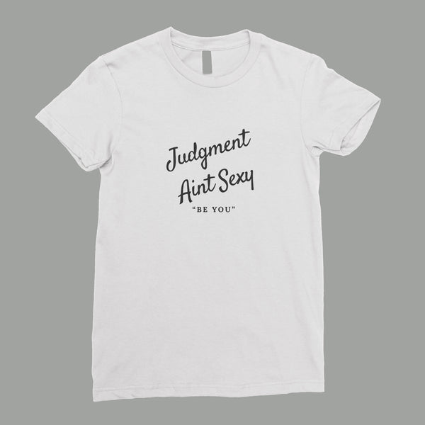 """Be You"" Judgment Ain't Sexy Tee"