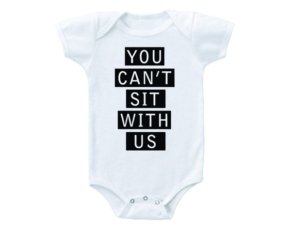You Can't Sit With Us Onesie -  Onesies - Heir of Grace