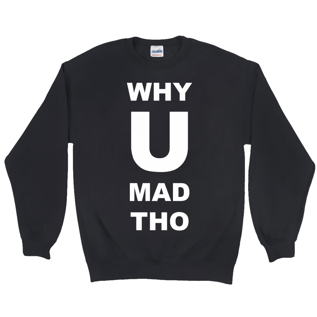 "MORGAN MCMICHAELS ""WHY U MAD"" SWEATSHIRT"