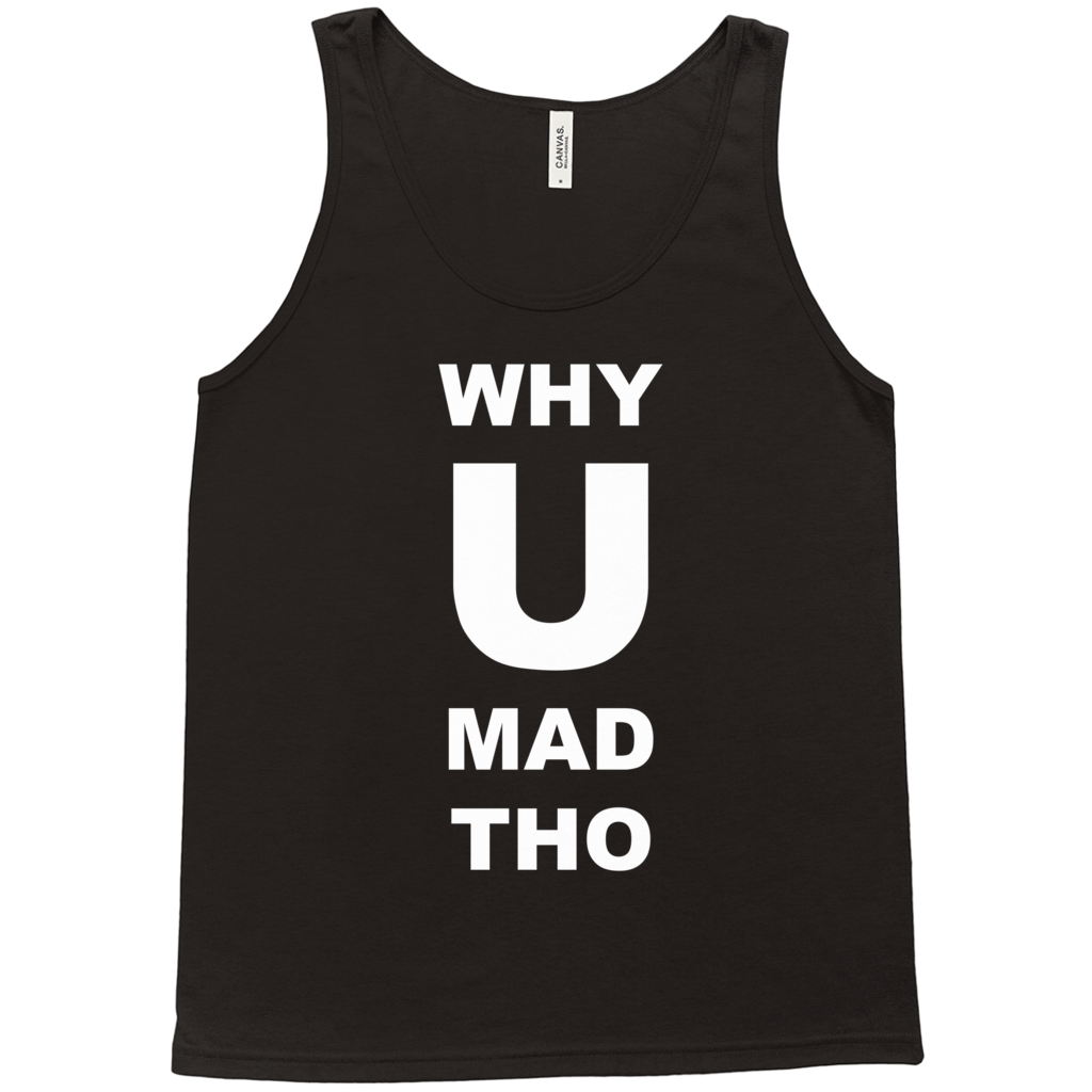"MORGAN MCMICHAELS ""WHY U MAD"" TANK TOP"