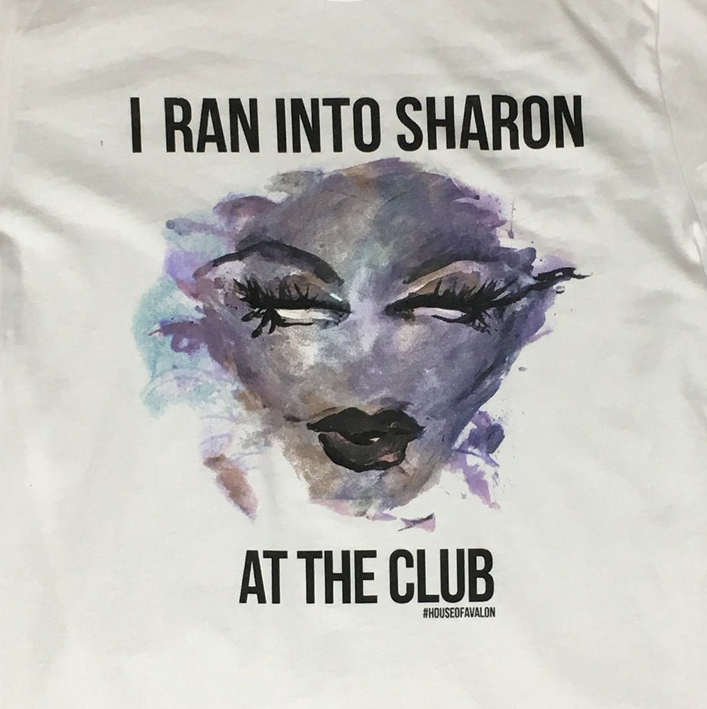 "SHARON NEEDLES ""I RAN INTO SHARON AT THE CLUB"" BY HOUSE OF AVALON T-SHIRT"