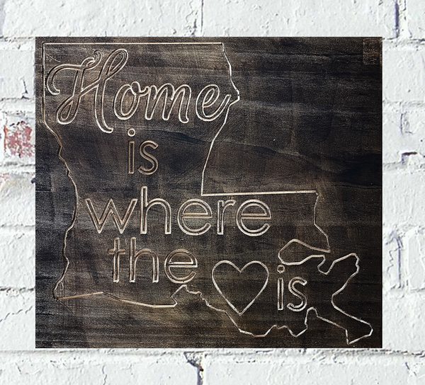 Louisiana State w/ Home Is Where the Heart Is Custom Wood Sign - Pelican Design & Mfg