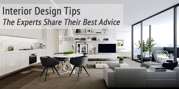 Interior Design Tips 68 Experts Share their Best Advice