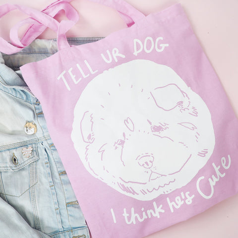 Tell UR Dog I Think He's Cute Tote Bag