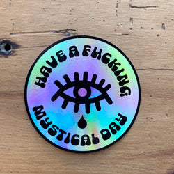 Have a Fucking Mystical Day Holographic Sticker