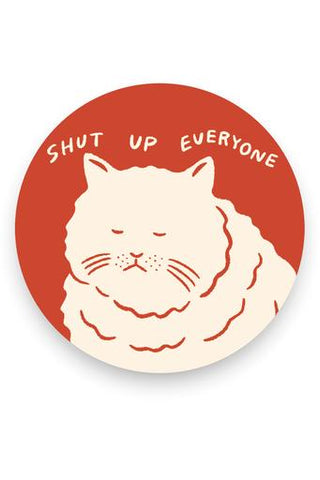 Shut Up Everyone Sticker (Cat)