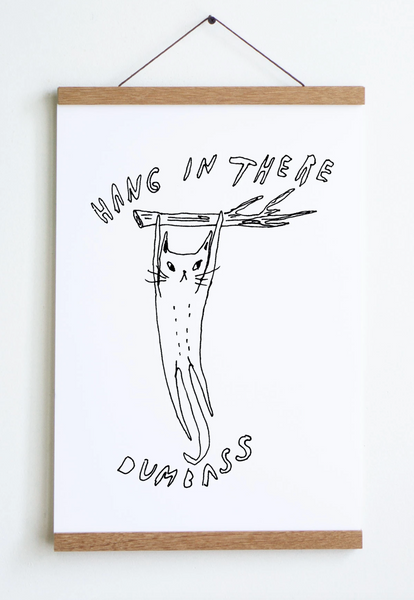 Hang In There Dumbass Print