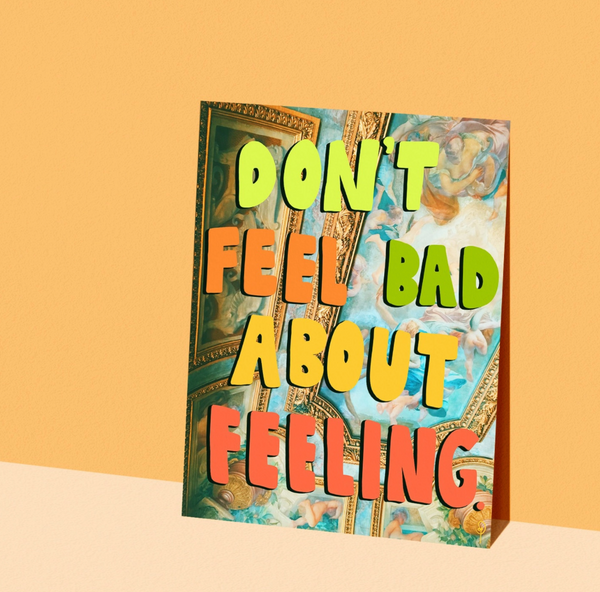 Don't Feel Bad Print