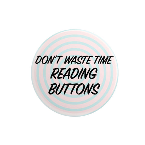 Don't Waste Time Pinback Button