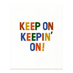 Keep On Keepin' On Print